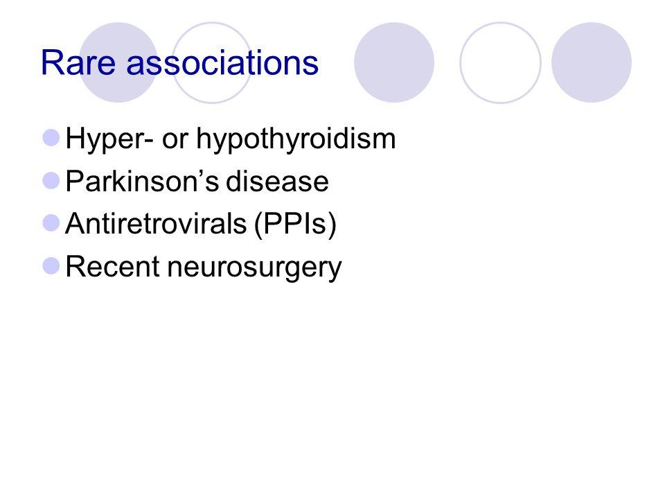 Rare associations Hyper- or hypothyroidism Parkinson's disease