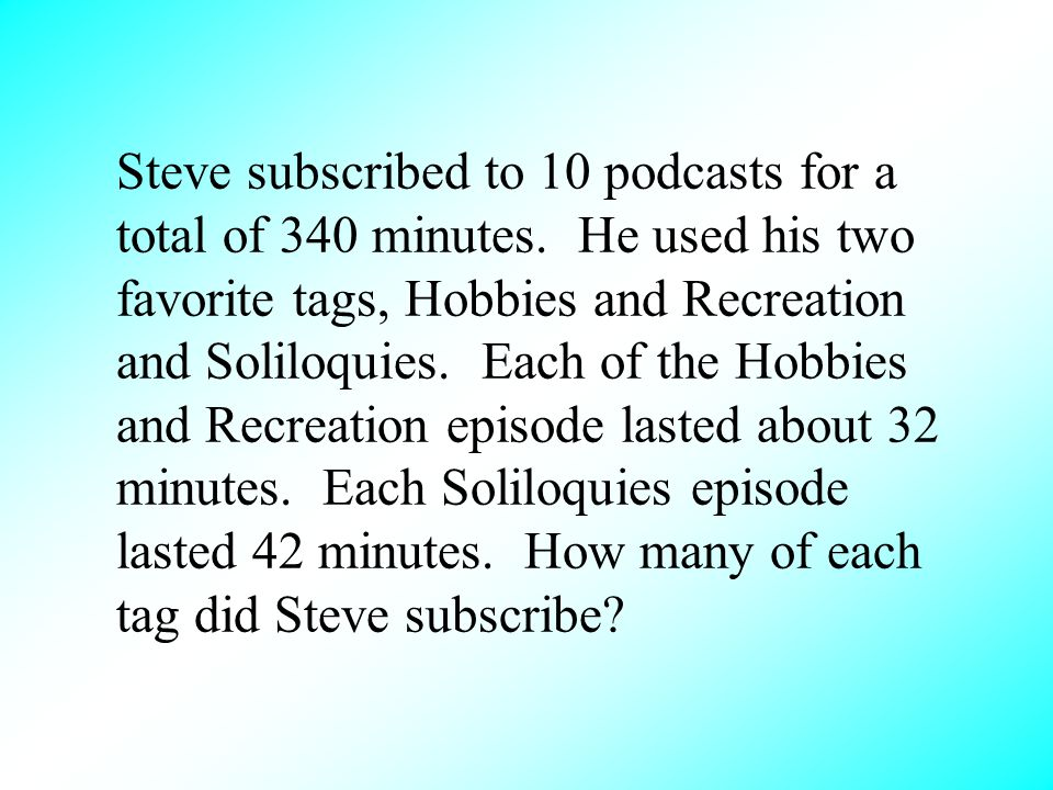 Steve subscribed to 10 podcasts for a total of 340 minutes