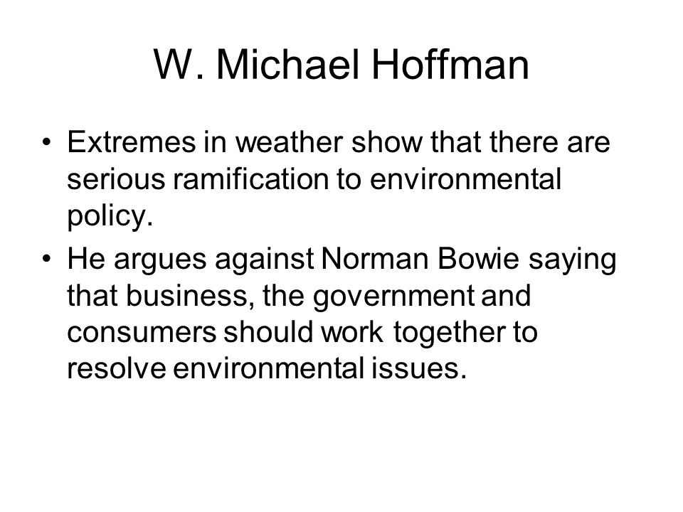 W. Michael Hoffman Extremes in weather show that there are serious ramification to environmental policy.
