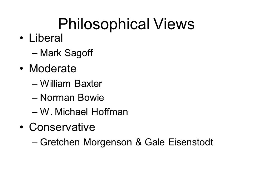 Philosophical Views Liberal Moderate Conservative Mark Sagoff