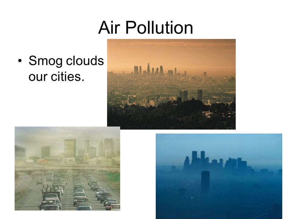 Air Pollution Smog clouds our cities.