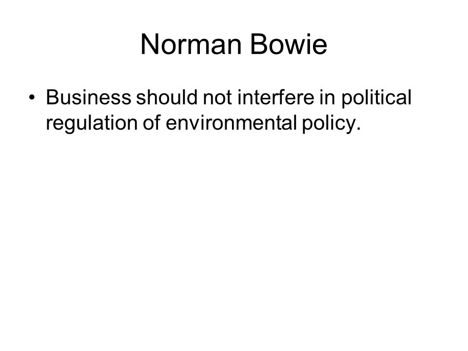 Norman Bowie Business should not interfere in political regulation of environmental policy.