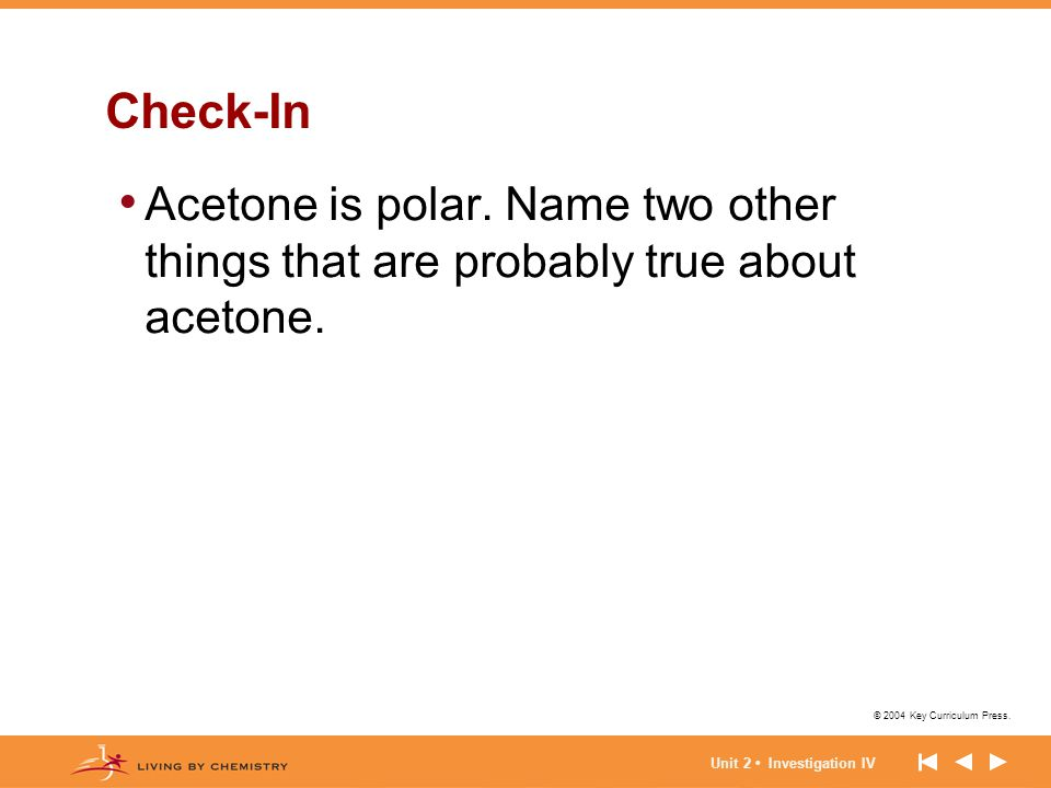 Check-In Acetone is polar. Name two other things that are probably true about acetone.