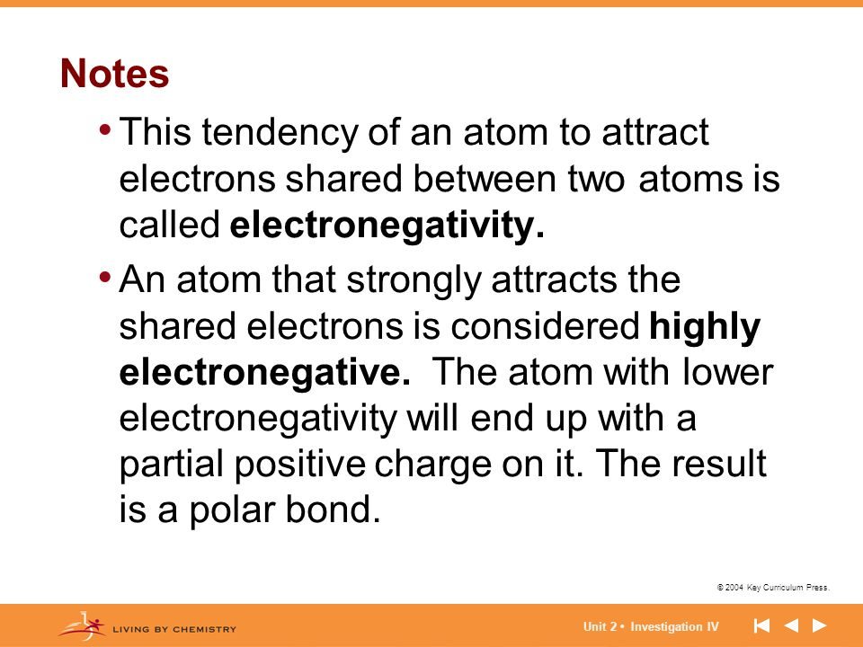 Notes This tendency of an atom to attract electrons shared between two atoms is called electronegativity.