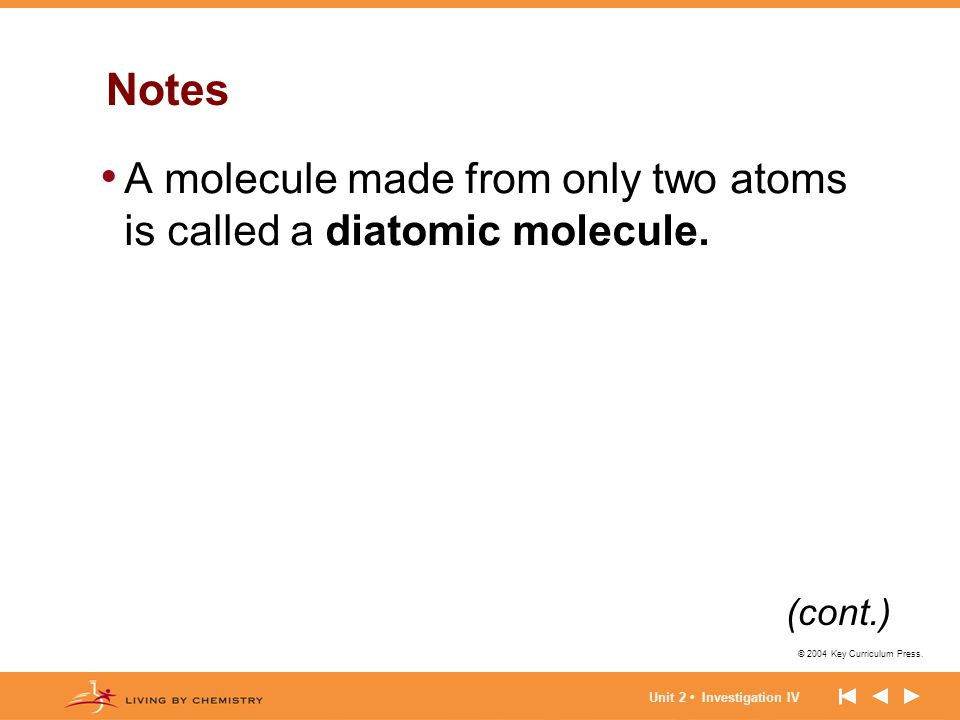 Notes A molecule made from only two atoms is called a diatomic molecule.
