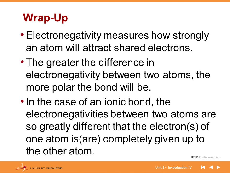 Wrap-Up Electronegativity measures how strongly an atom will attract shared electrons.