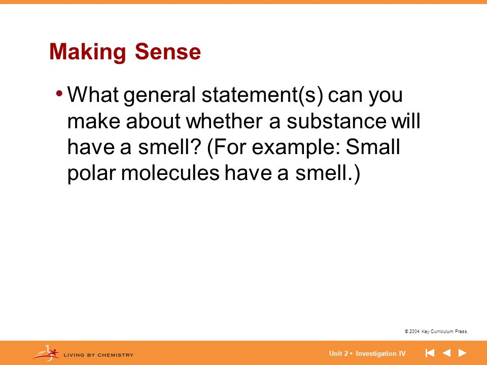 Making Sense What general statement(s) can you make about whether a substance will have a smell (For example: Small polar molecules have a smell.)