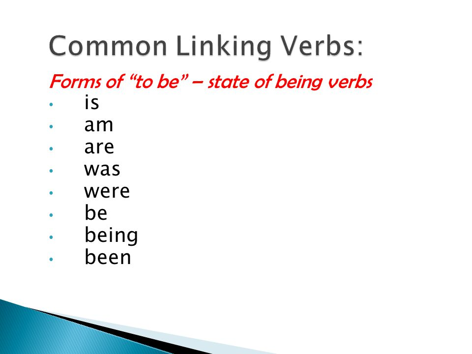Common Linking Verbs: Forms of to be – state of being verbs is am