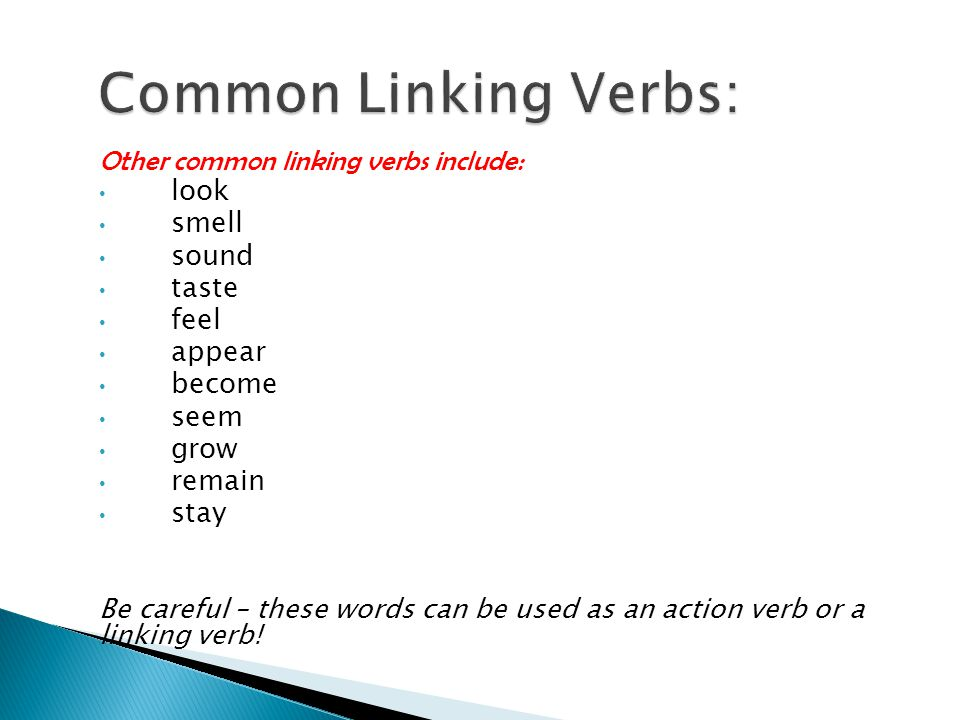 Common Linking Verbs: Other common linking verbs include: look smell