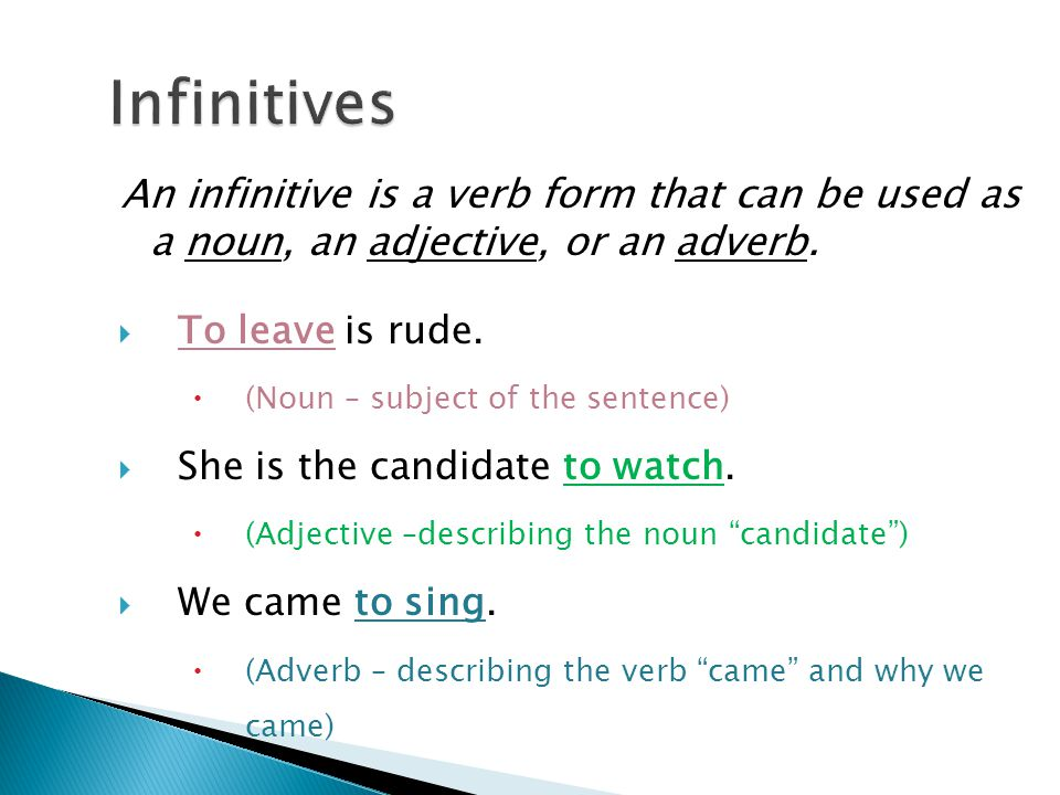 Infinitives An infinitive is a verb form that can be used as a noun, an adjective, or an adverb. To leave is rude.