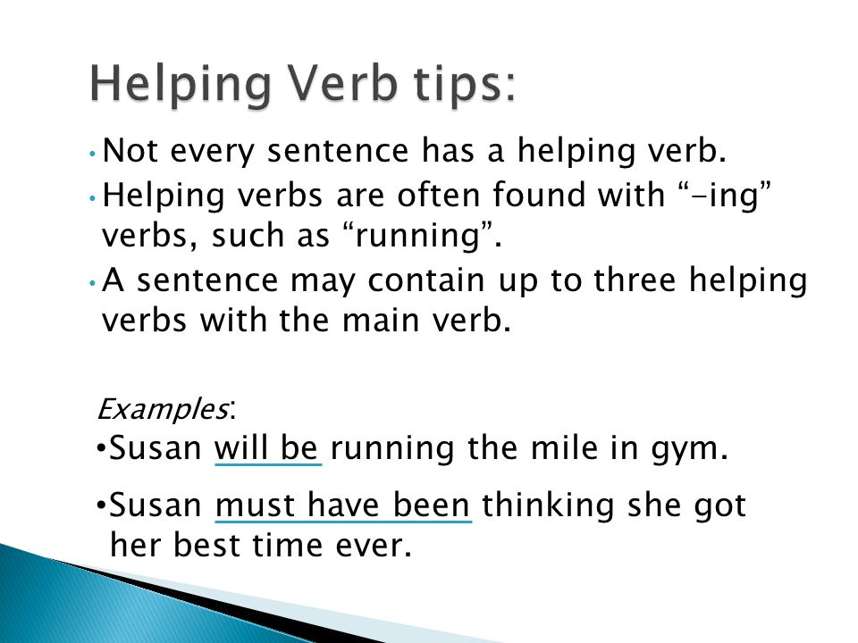 Helping Verb tips: Not every sentence has a helping verb.
