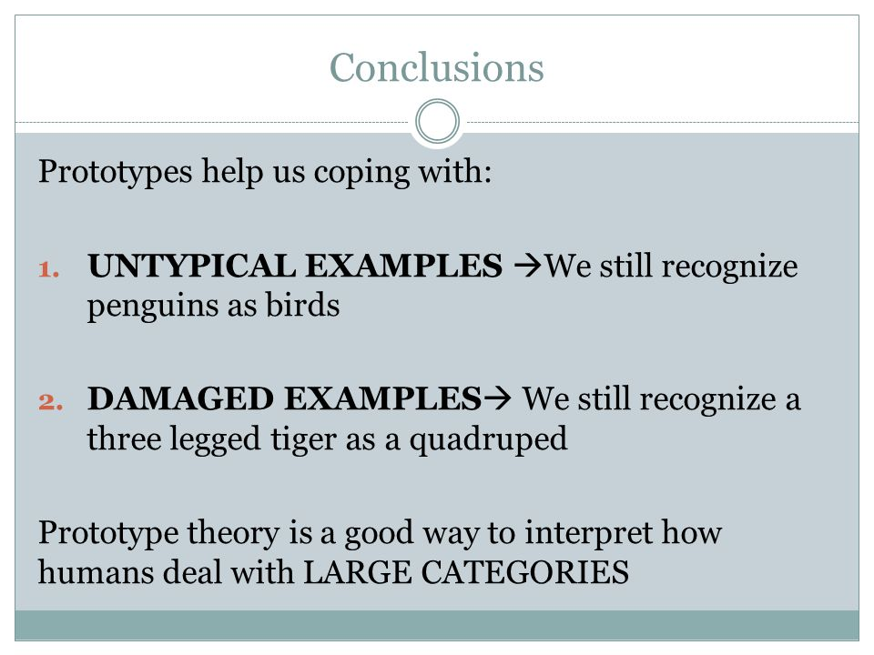 Conclusions Prototypes help us coping with: