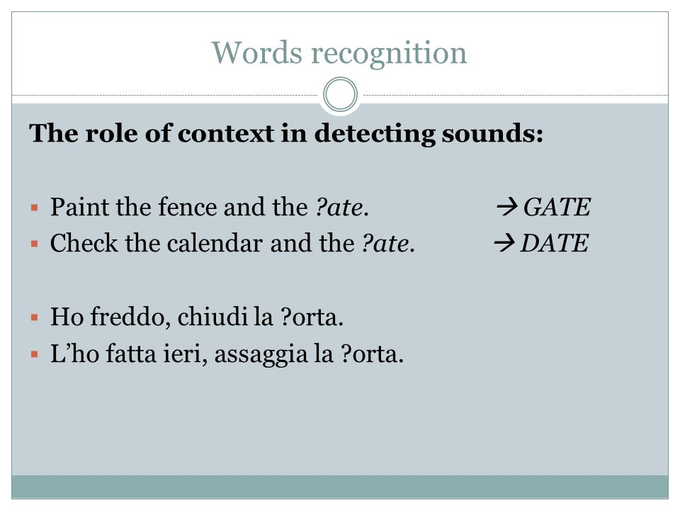 Words recognition The role of context in detecting sounds: