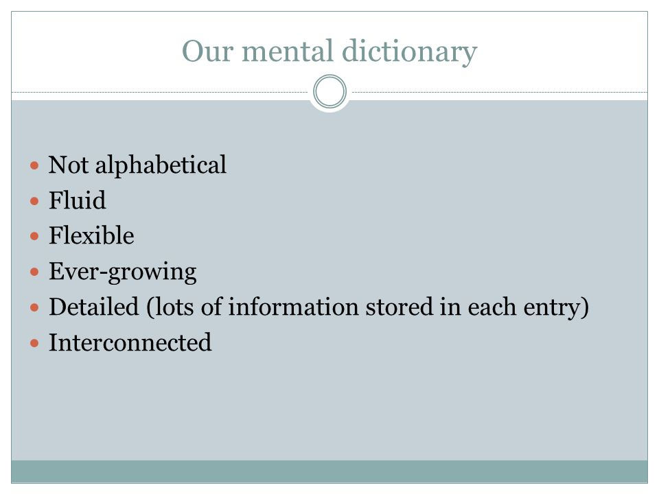 Our mental dictionary Not alphabetical Fluid Flexible Ever-growing