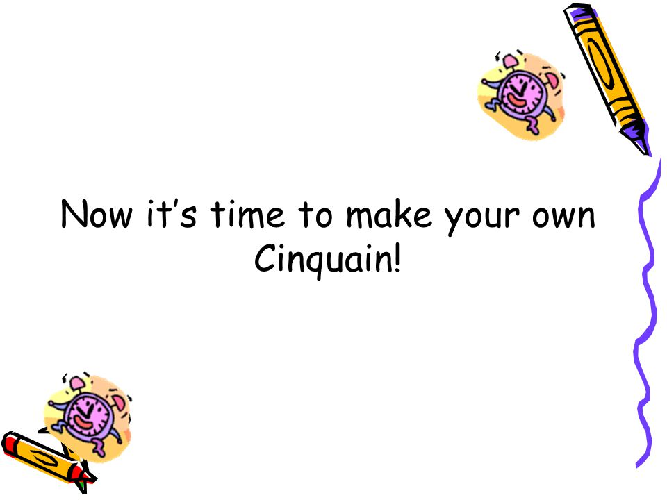 Now it's time to make your own Cinquain!