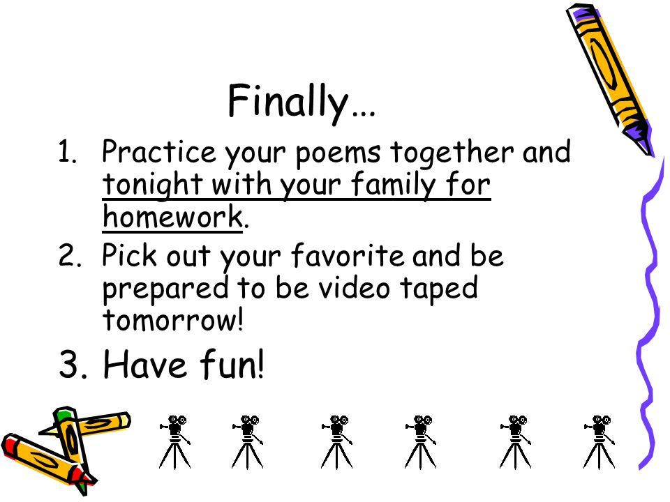 Finally… Practice your poems together and tonight with your family for homework. Pick out your favorite and be prepared to be video taped tomorrow!