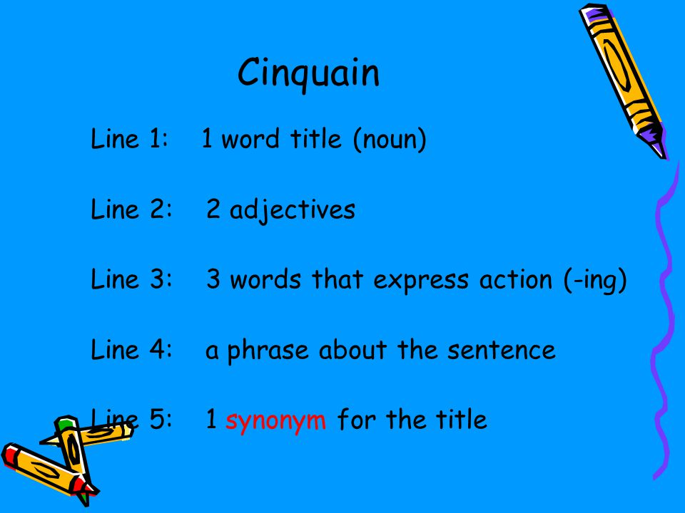 Cinquain Line 1: 1 word title (noun) Line 2: 2 adjectives