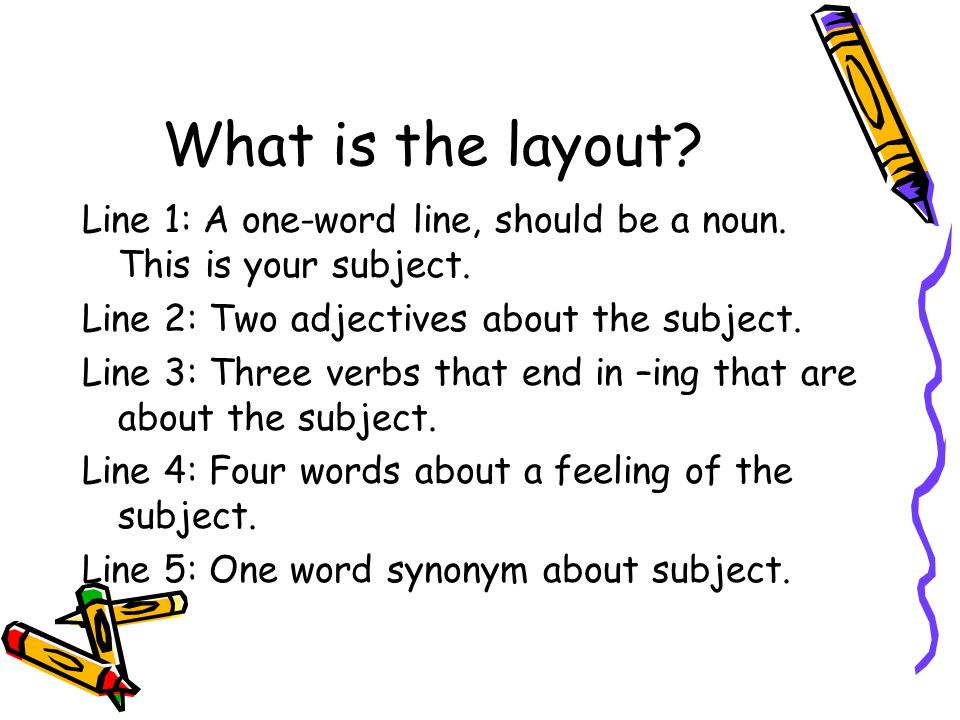 What is the layout Line 1: A one-word line, should be a noun. This is your subject. Line 2: Two adjectives about the subject.