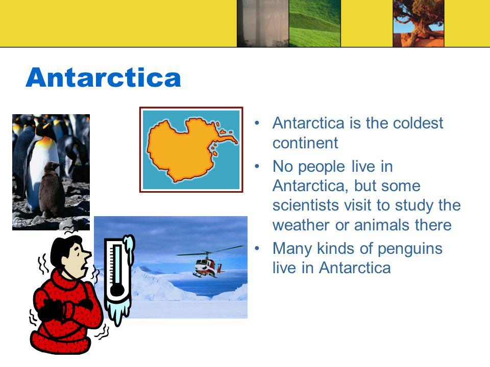 Antarctica Antarctica is the coldest continent