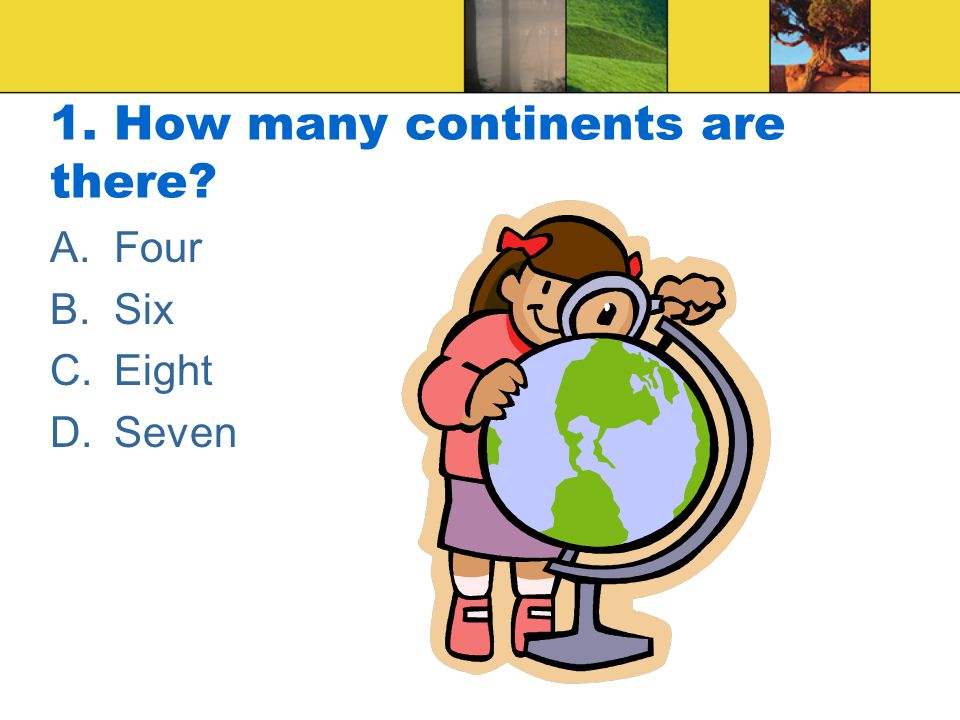 1. How many continents are there