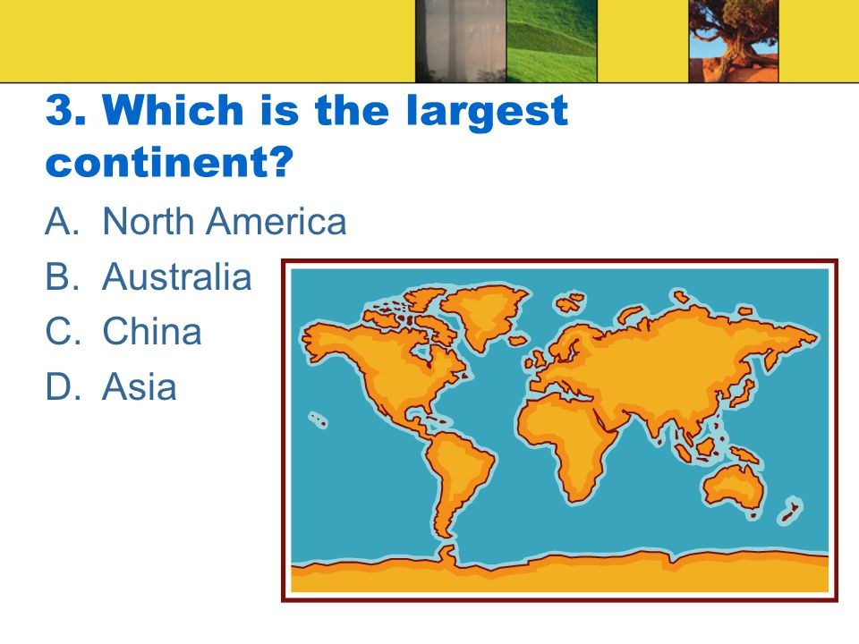 3. Which is the largest continent