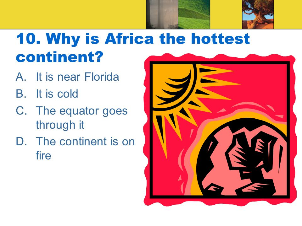 10. Why is Africa the hottest continent