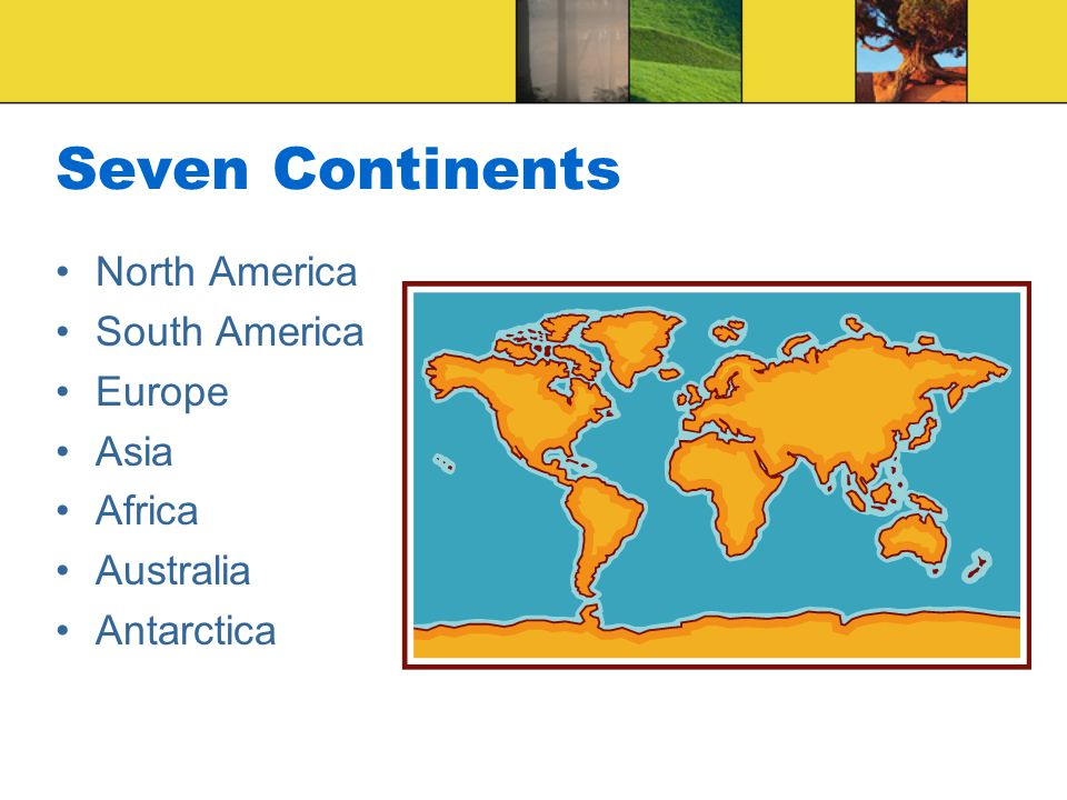Seven Continents North America South America Europe Asia Africa