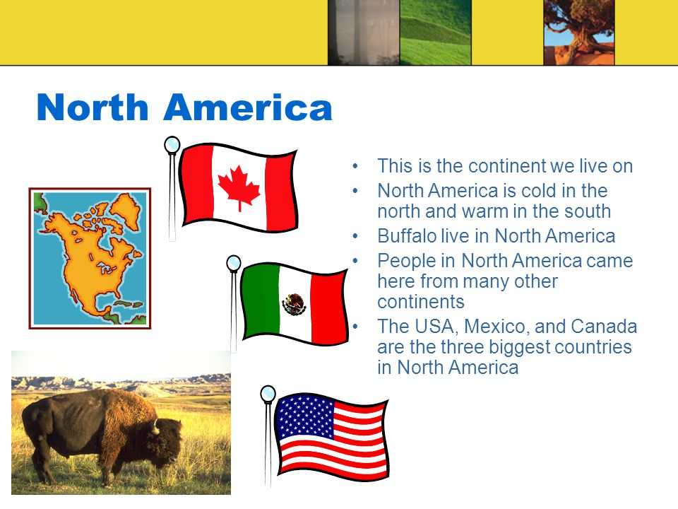 North America This is the continent we live on