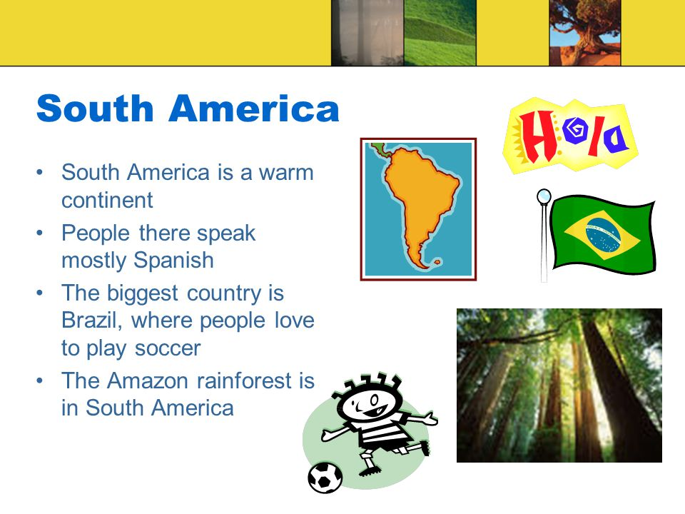 South America South America is a warm continent
