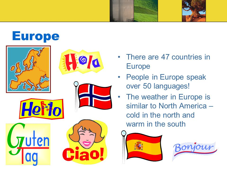 Europe There are 47 countries in Europe
