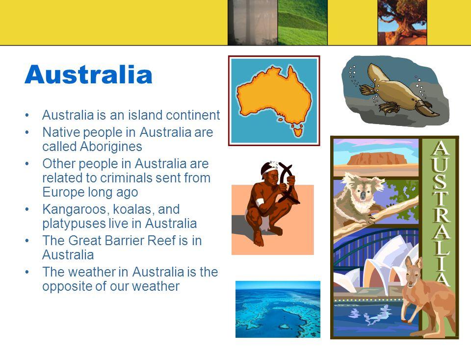 Australia Australia is an island continent