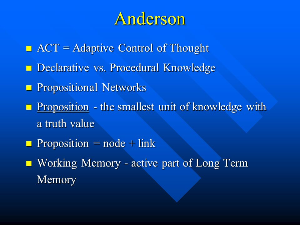 Anderson ACT = Adaptive Control of Thought