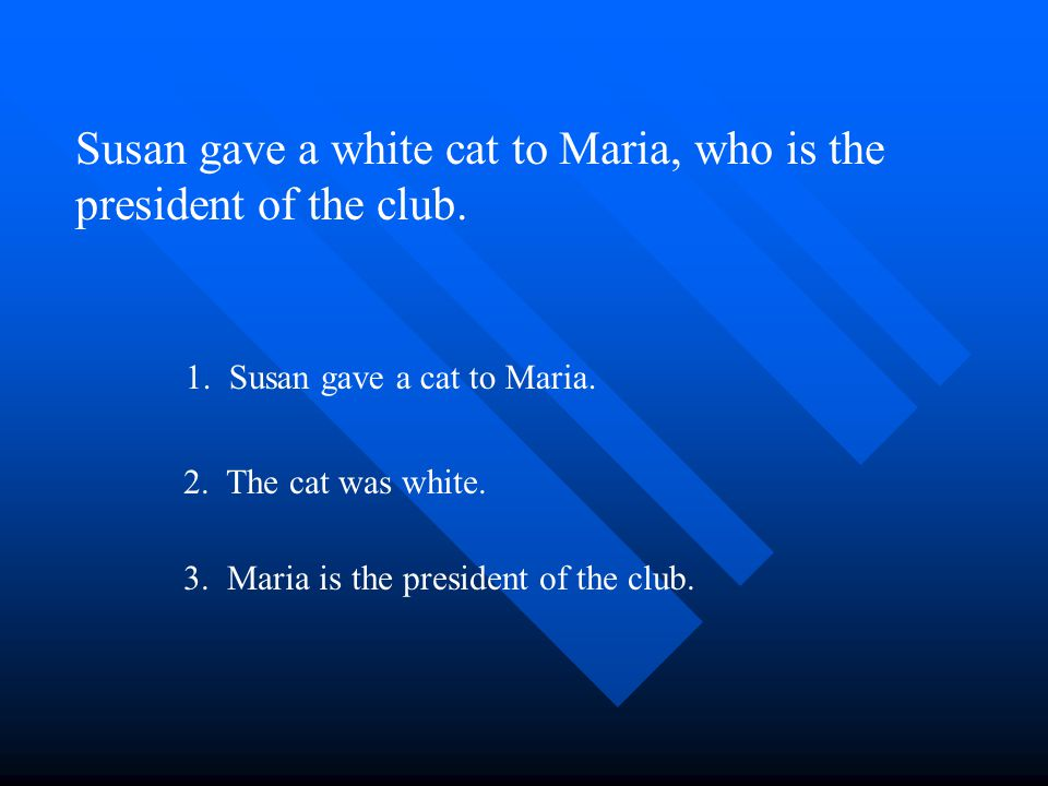 Susan gave a white cat to…