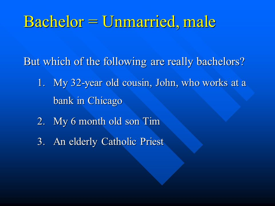 Bachelor = Unmarried, male