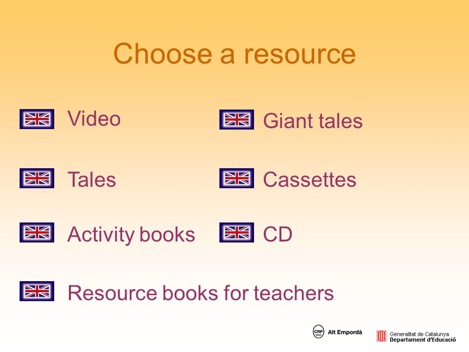 Choose a resource Video Giant tales Tales Cassettes Activity books CD