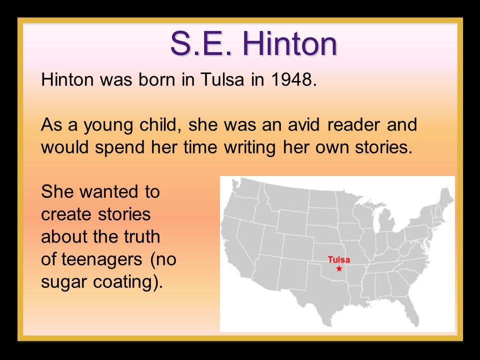 S.E. Hinton Hinton was born in Tulsa in 1948.