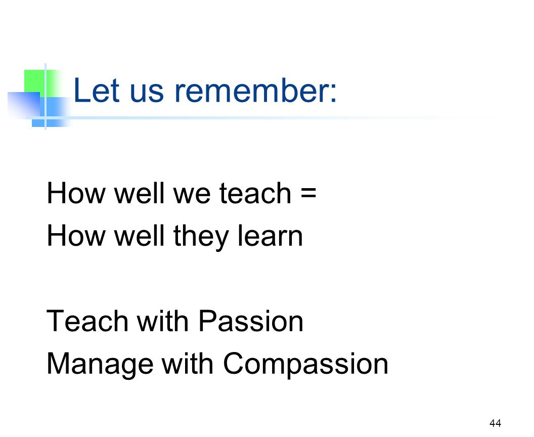 Let us remember: How well we teach = How well they learn