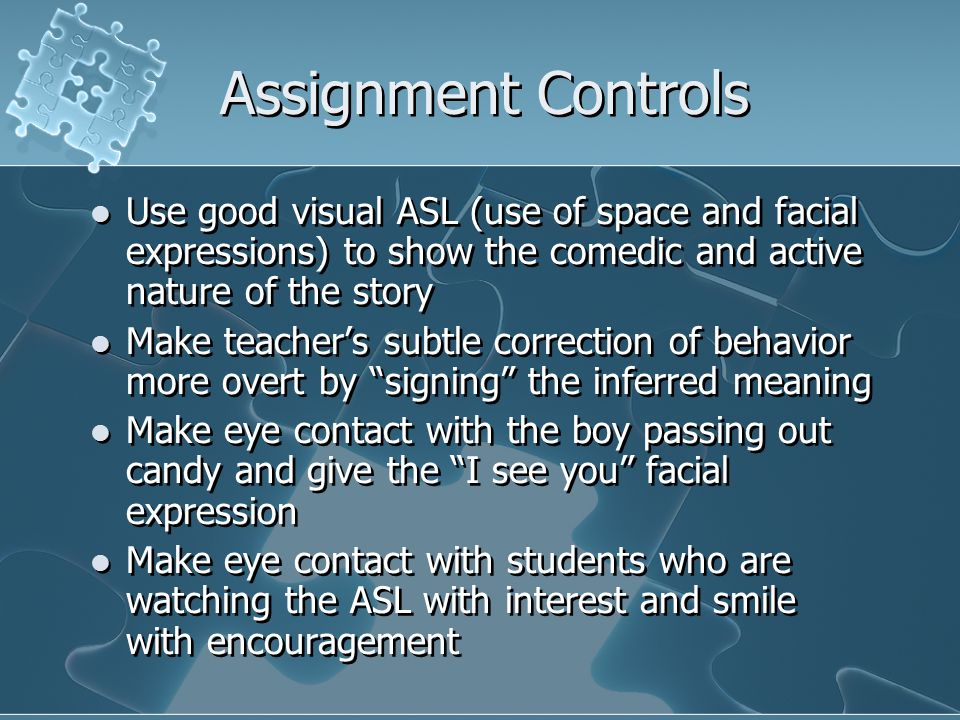 Assignment Controls Use good visual ASL (use of space and facial expressions) to show the comedic and active nature of the story.