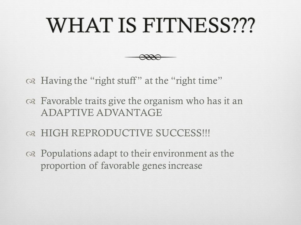 WHAT IS FITNESS Having the right stuff at the right time