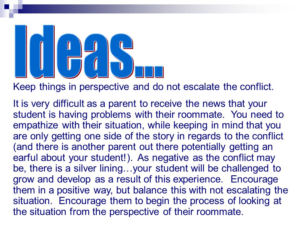 Ideas... Keep things in perspective and do not escalate the conflict.