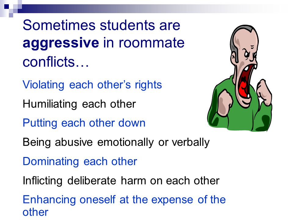 Sometimes students are aggressive in roommate conflicts…