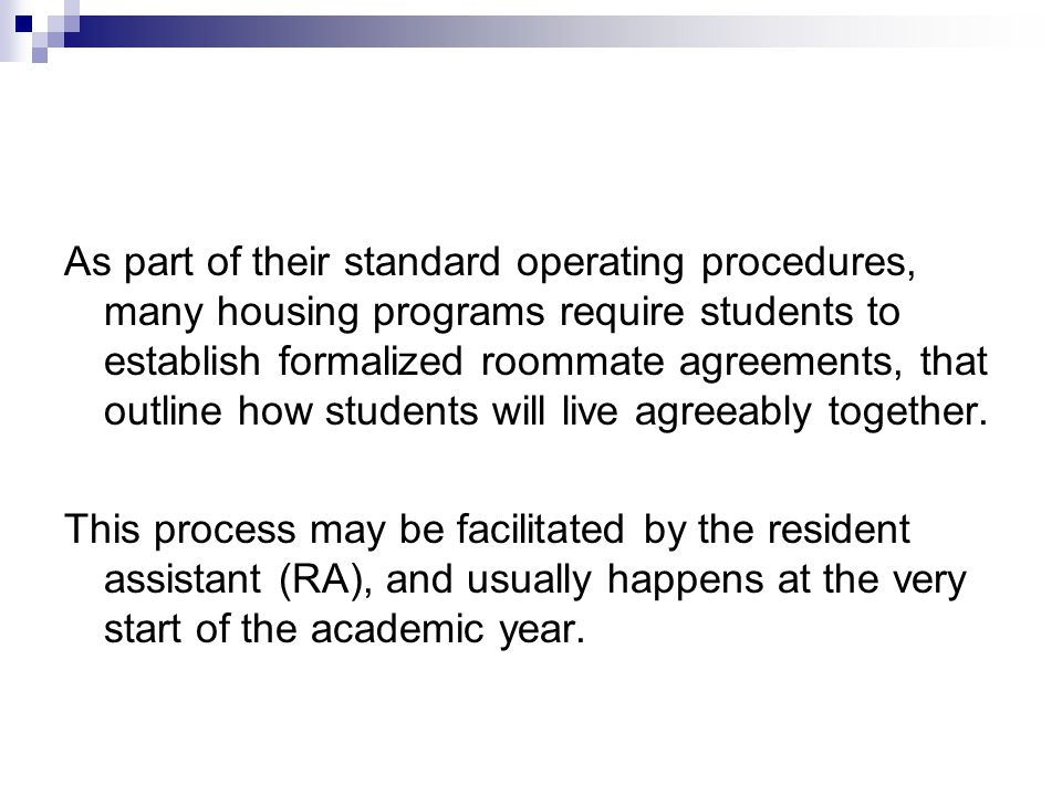 As part of their standard operating procedures, many housing programs require students to establish formalized roommate agreements, that outline how students will live agreeably together.
