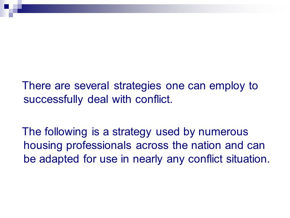 There are several strategies one can employ to successfully deal with conflict.