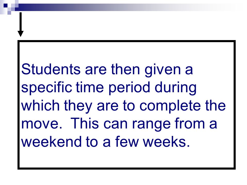Students are then given a specific time period during which they are to complete the move.