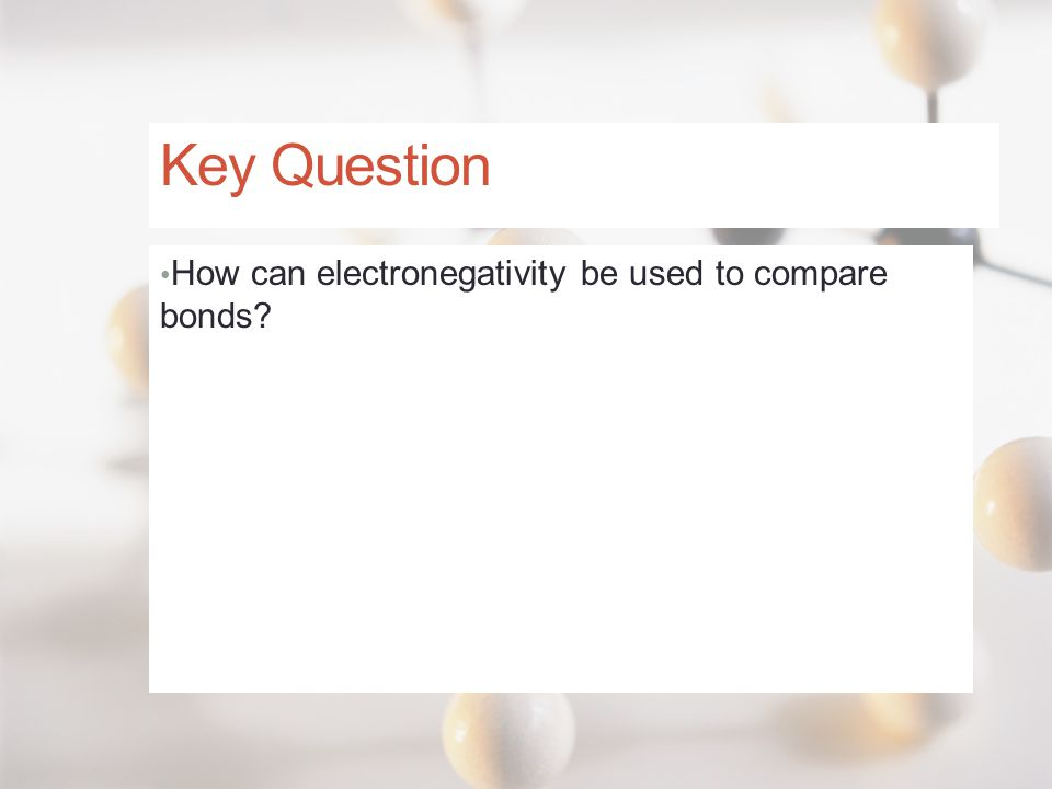 Key Question How can electronegativity be used to compare bonds