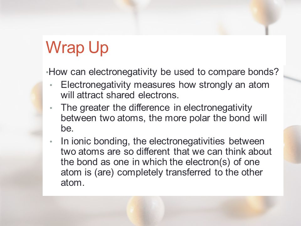 Wrap Up How can electronegativity be used to compare bonds
