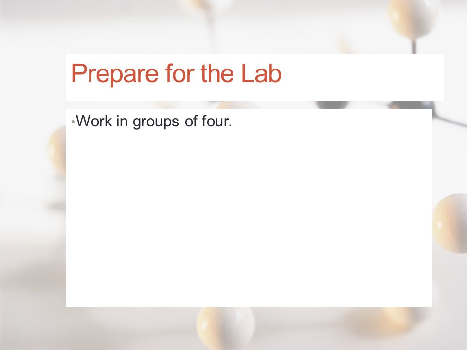 Prepare for the Lab Work in groups of four.