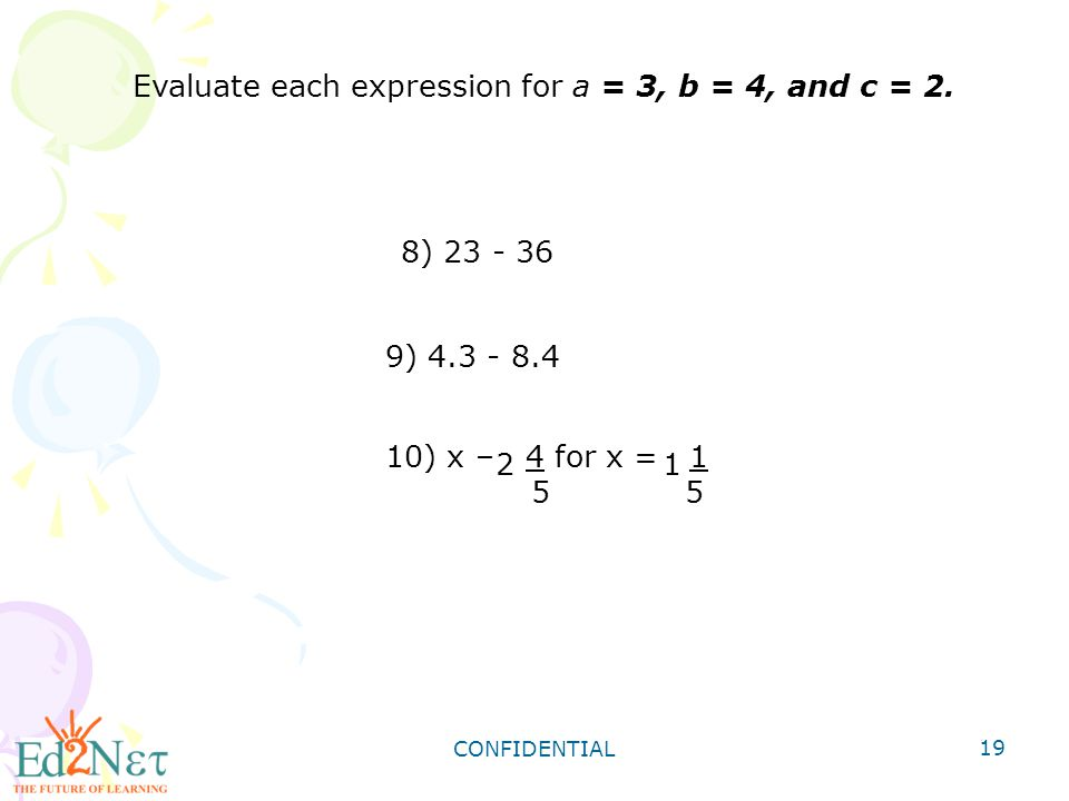 Evaluate each expression for a = 3, b = 4, and c = 2.
