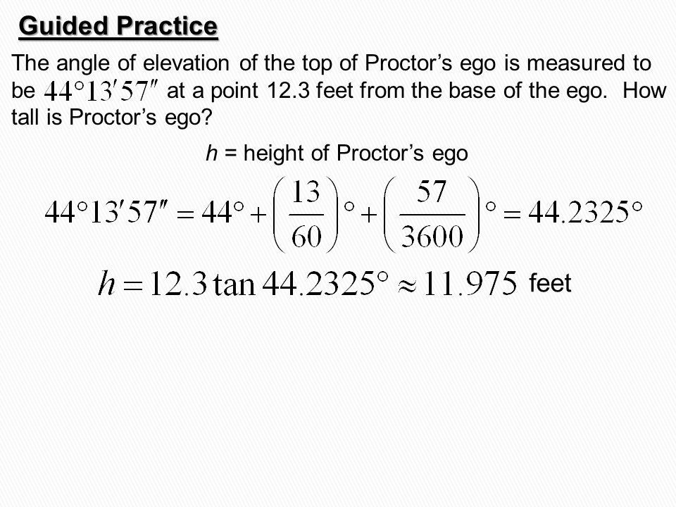 Guided Practice The angle of elevation of the top of Proctor's ego is measured to.