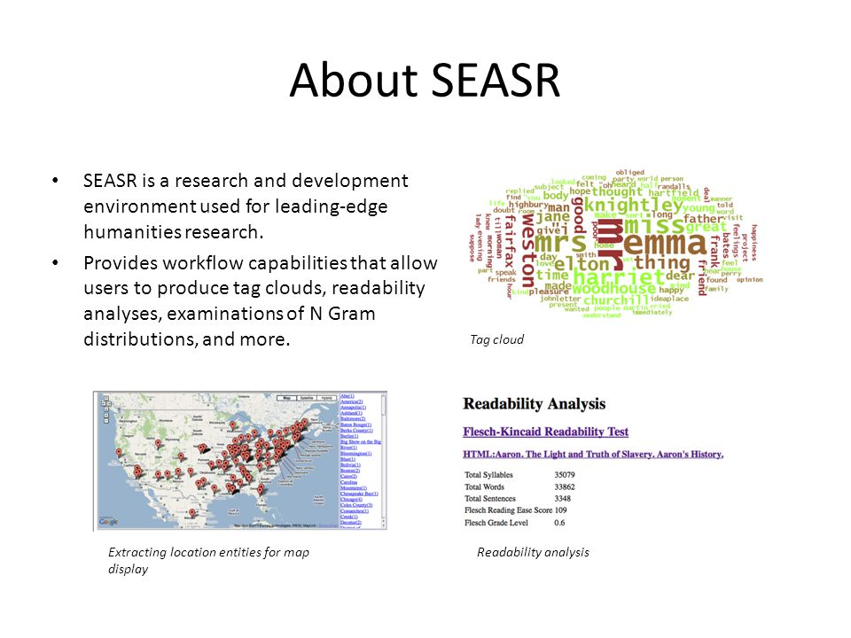 About SEASR SEASR is a research and development environment used for leading-edge humanities research.